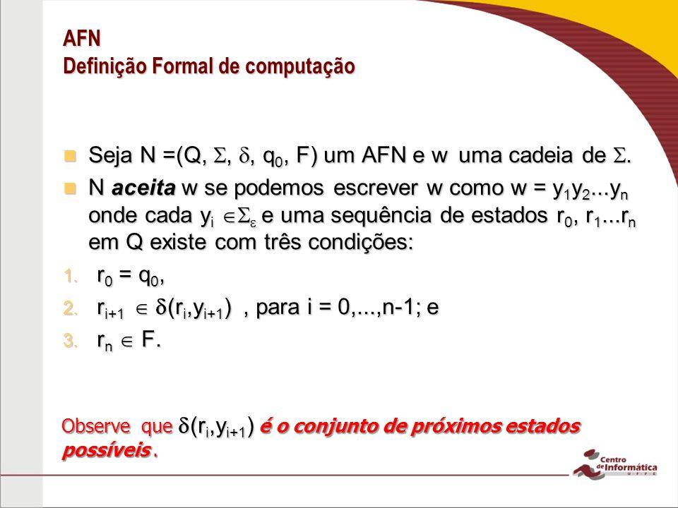 AFN Definição Formal de computação Seja N =(Q,,, q 0, F) um AFN e w uma cadeia de.