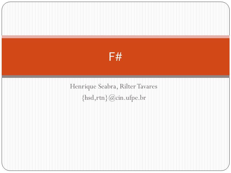 Henrique Seabra, Rilter Tavares {hsd,rtn}@cin.ufpe.br F#