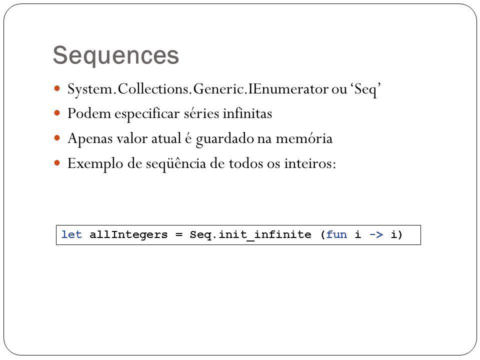 Sequences System.Collections.Generic.IEnumerator ou Seq Podem especificar séries infinitas Apenas valor atual é guardado na memória Exemplo de seqüênc