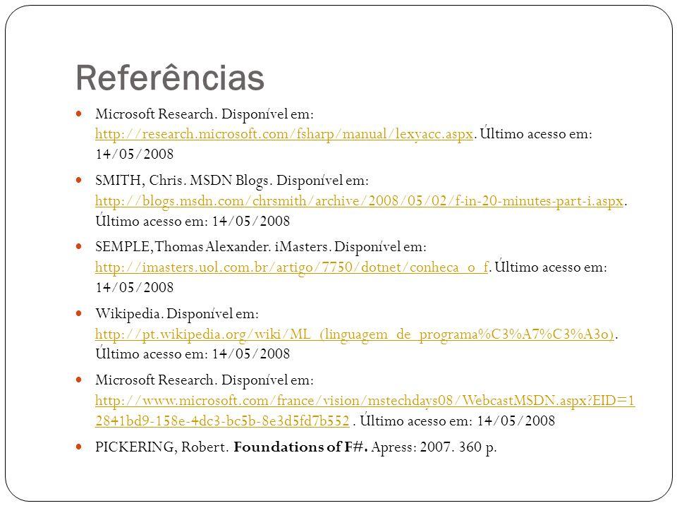 Referências Microsoft Research. Disponível em: http://research.microsoft.com/fsharp/manual/lexyacc.aspx. Último acesso em: 14/05/2008 http://research.