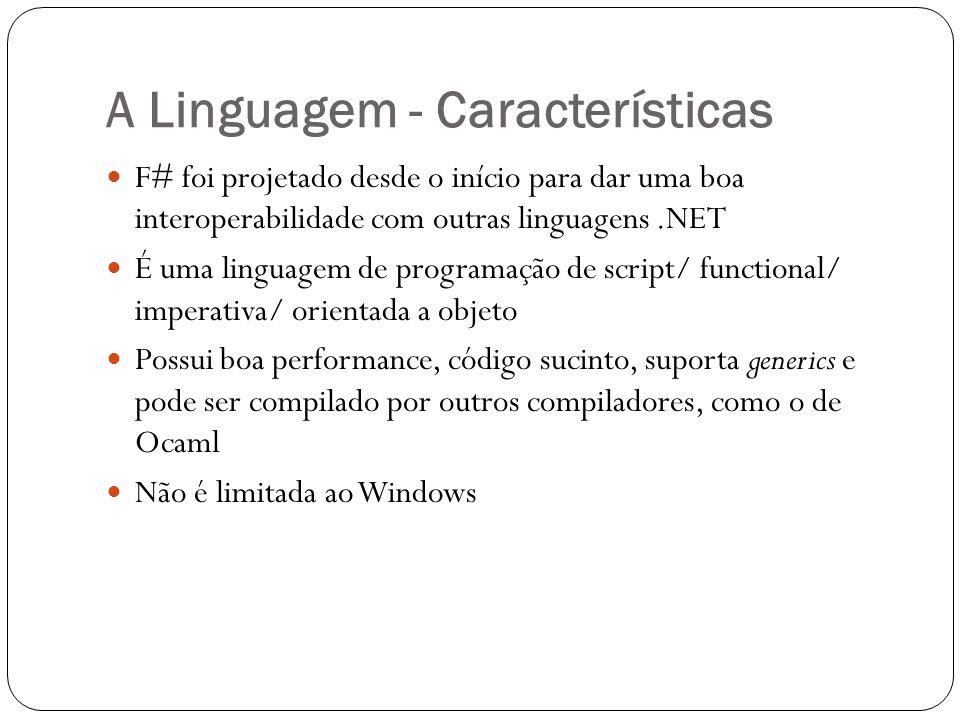 A Linguagem - Características F# foi projetado desde o início para dar uma boa interoperabilidade com outras linguagens.NET É uma linguagem de program