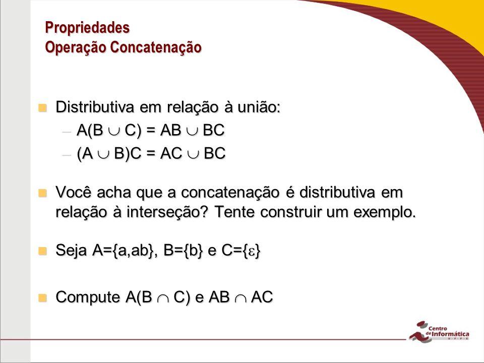 Propriedades Operação Concatenação Distributiva em relação à união: Distributiva em relação à união: –A(B C) = AB BC –(A B)C = AC BC Você acha que a c