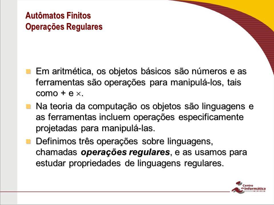 Definição Operações Regulares Sejam A e B linguagens.