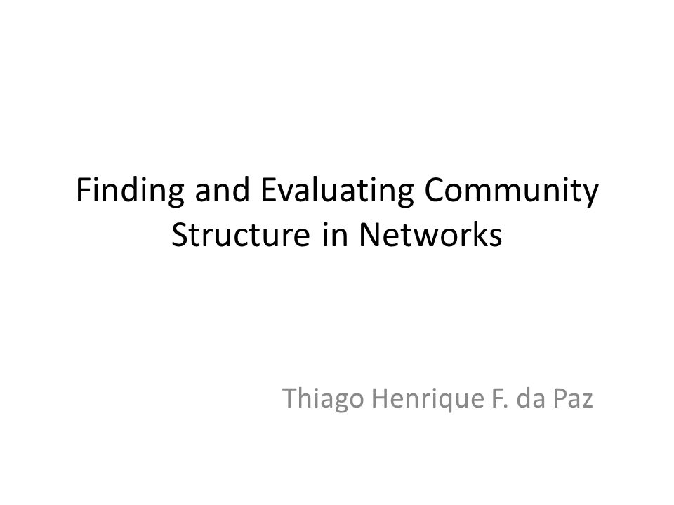 Finding and Evaluating Community Structure in Networks Thiago Henrique F. da Paz