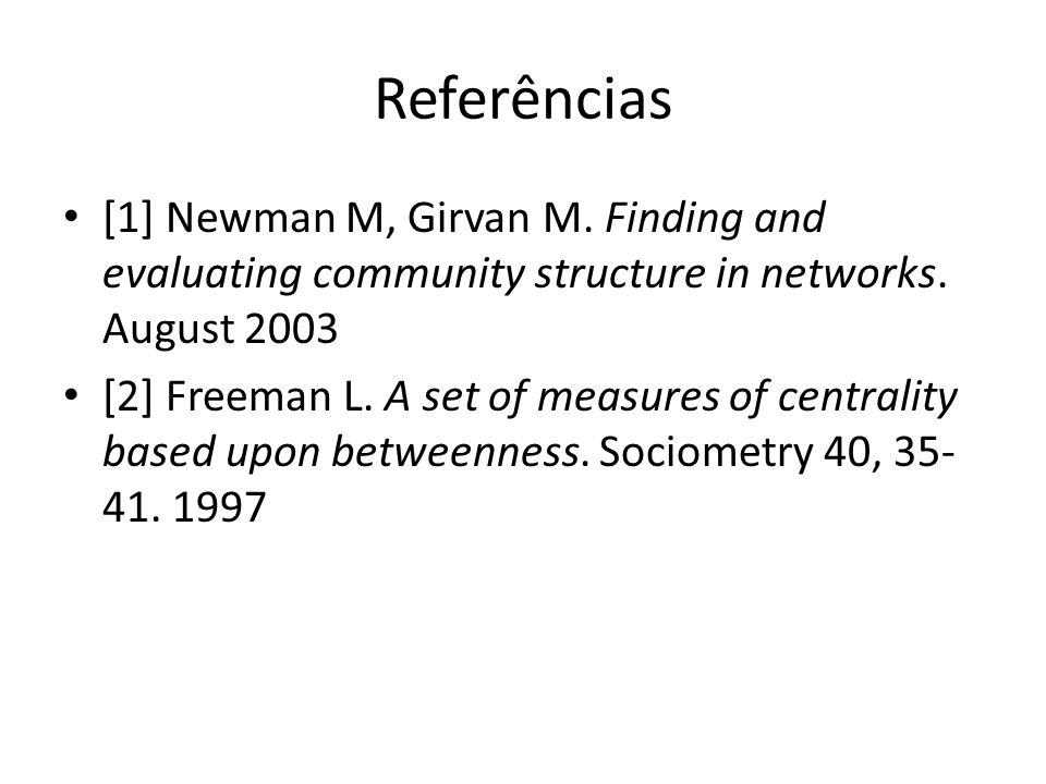 Referências [1] Newman M, Girvan M.Finding and evaluating community structure in networks.
