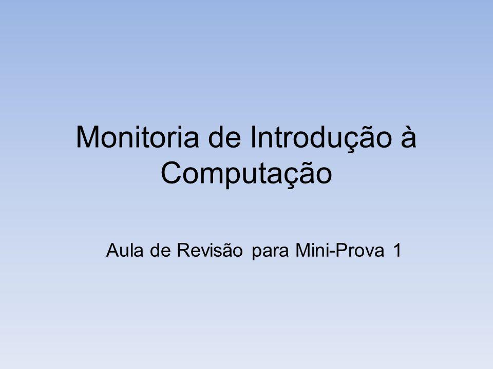Aula de Revisão para Mini-Prova 1Monitoria de Introdução à Computação Armazenamento de Dados Representação da informação como padrões de bits Representação de valores Números binários Dígitos arábicos de 0 a 1 + + +