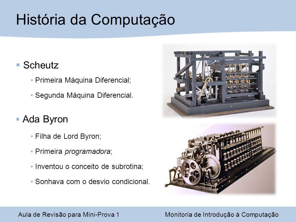 Aula de Revisão para Mini-Prova 1Monitoria de Introdução à Computação História da Computação Scheutz Primeira Máquina Diferencial; Segunda Máquina Dif