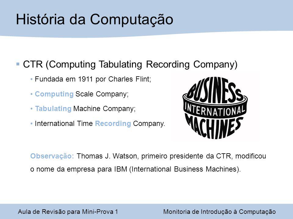 CTR (Computing Tabulating Recording Company) Fundada em 1911 por Charles Flint; Computing Scale Company; Tabulating Machine Company; International Time Recording Company.
