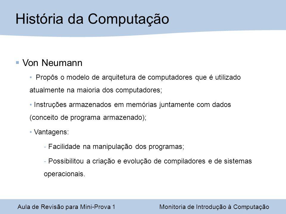 Von Neumann Propôs o modelo de arquitetura de computadores que é utilizado atualmente na maioria dos computadores; Instruções armazenados em memórias