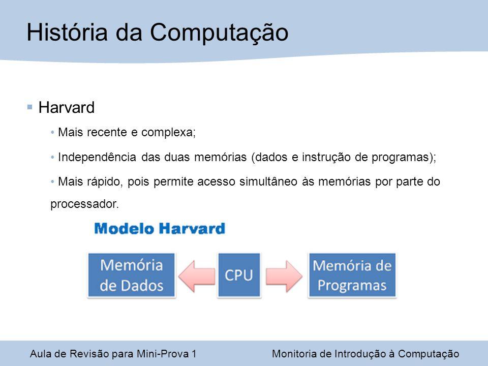 Harvard Mais recente e complexa; Independência das duas memórias (dados e instrução de programas); Mais rápido, pois permite acesso simultâneo às memó