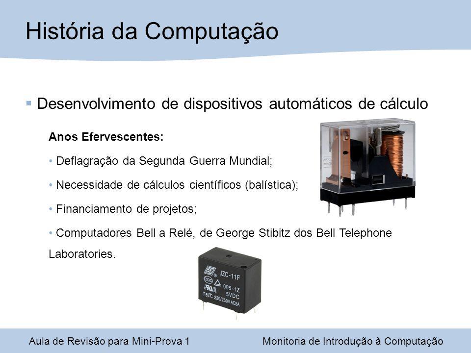 Desenvolvimento de dispositivos automáticos de cálculo Anos Efervescentes: Deflagração da Segunda Guerra Mundial; Necessidade de cálculos científicos