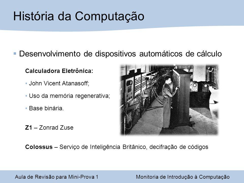 Desenvolvimento de dispositivos automáticos de cálculo Calculadora Eletrônica: John Vicent Atanasoff; Uso da memória regenerativa; Base binária. Z1 –