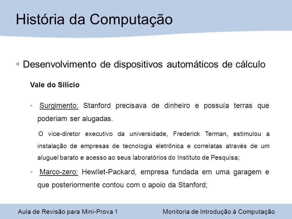 Aula de Revisão para Mini-Prova 1Monitoria de Introdução à Computação Desenvolvimento de dispositivos automáticos de cálculo Vale do Silício Surgiment