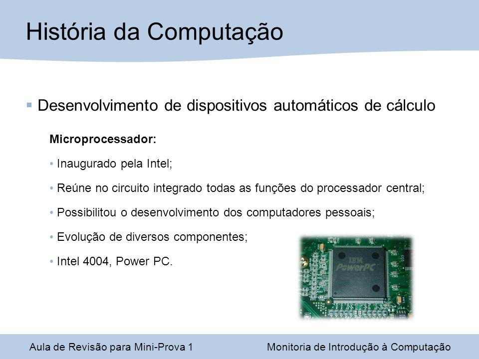 Desenvolvimento de dispositivos automáticos de cálculo Microprocessador: Inaugurado pela Intel; Reúne no circuito integrado todas as funções do proces