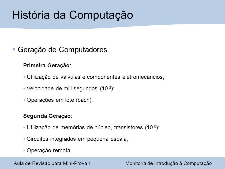 Aula de Revisão para Mini-Prova 1Monitoria de Introdução à Computação Geração de Computadores Primeira Geração: Utilização de válvulas e componentes e