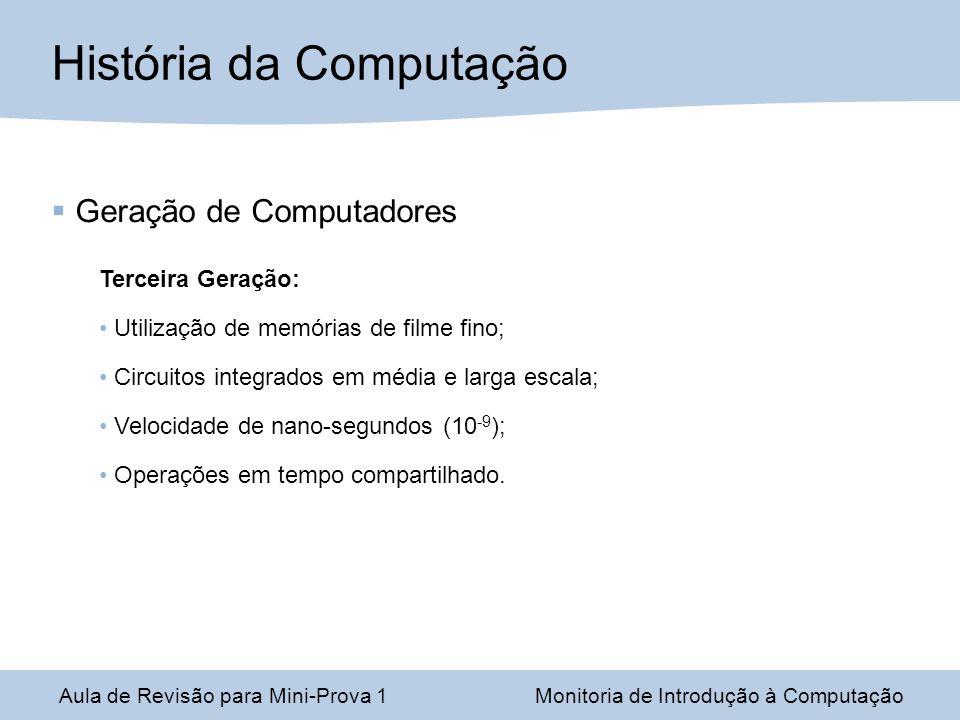 Aula de Revisão para Mini-Prova 1Monitoria de Introdução à Computação Geração de Computadores Terceira Geração: Utilização de memórias de filme fino;
