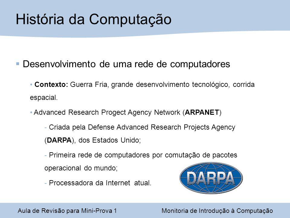 Desenvolvimento de uma rede de computadores Contexto: Guerra Fria, grande desenvolvimento tecnológico, corrida espacial. Advanced Research Progect Age