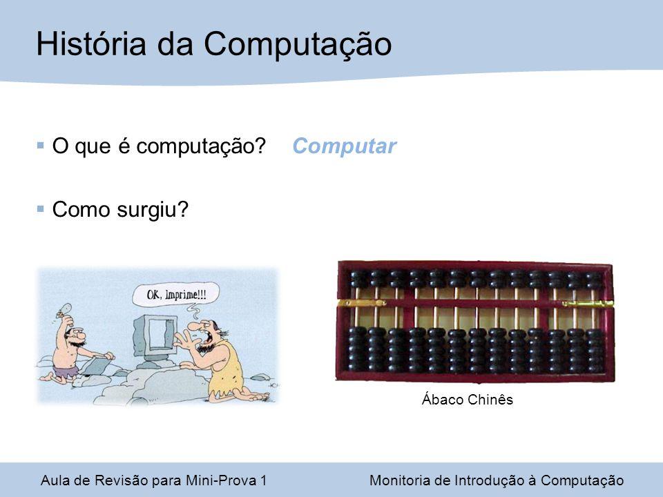 Aula de Revisão para Mini-Prova 1Monitoria de Introdução à Computação Armazenamento de Dados Representação da informação como padrões de bits Sistema Binário Notação de vírgula flutuante: 1(1/8) em binário = 1,001 Mantissa = 1001 Expoente = 101 (uma casa para a direita em notação de excesso) Bit de sinal = 0 (não-negativo) Na notação: 0 101 1001