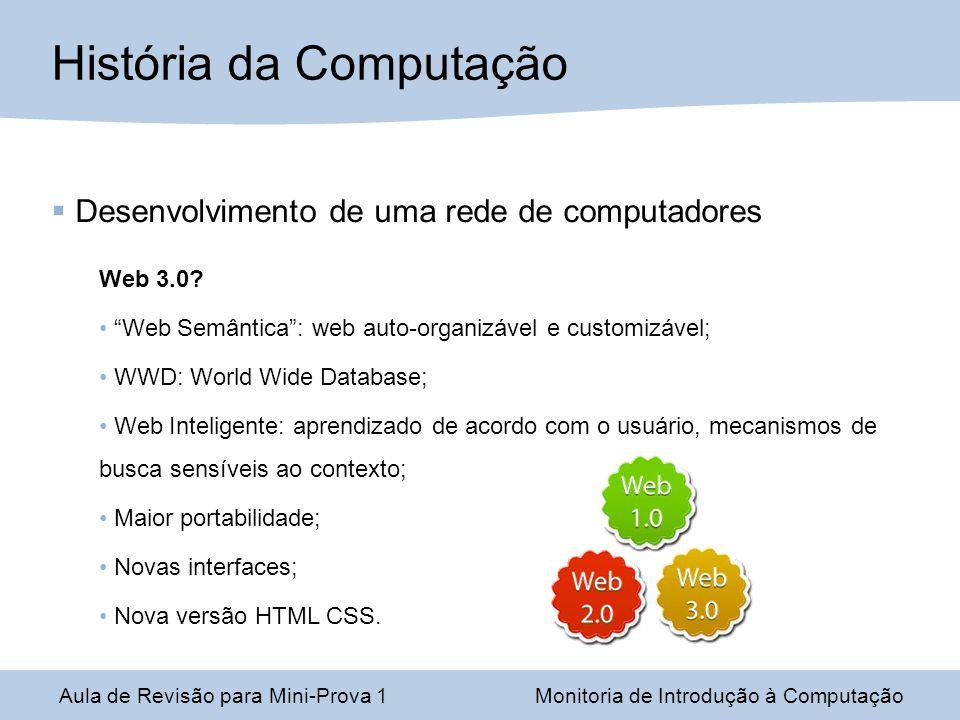 Desenvolvimento de uma rede de computadores Web 3.0? Web Semântica: web auto-organizável e customizável; WWD: World Wide Database; Web Inteligente: ap