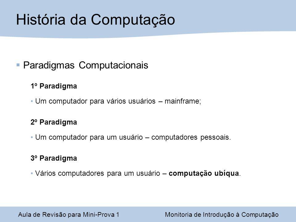 Paradigmas Computacionais 1º Paradigma Um computador para vários usuários – mainframe; 2º Paradigma Um computador para um usuário – computadores pesso