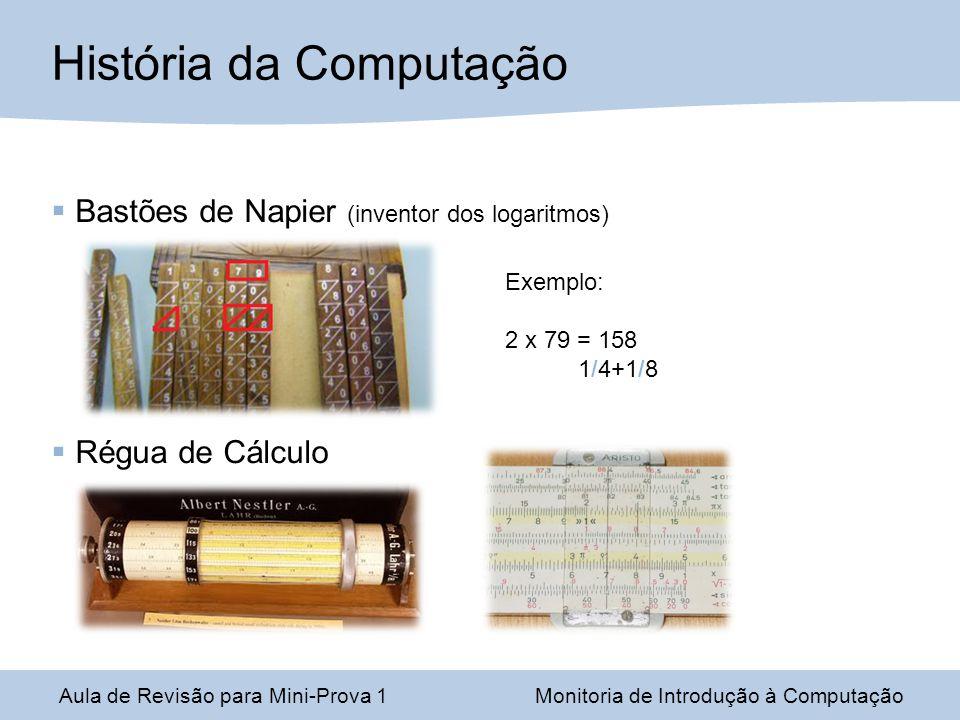 Aula de Revisão para Mini-Prova 1Monitoria de Introdução à Computação História da Computação Wilhelm Schickard Calculadora de Discos de Pascal (Pascalina) Máquina de Calcular Construída para ajudar seu pai, contador de impostos, utilizava engrenagens mecânicas.
