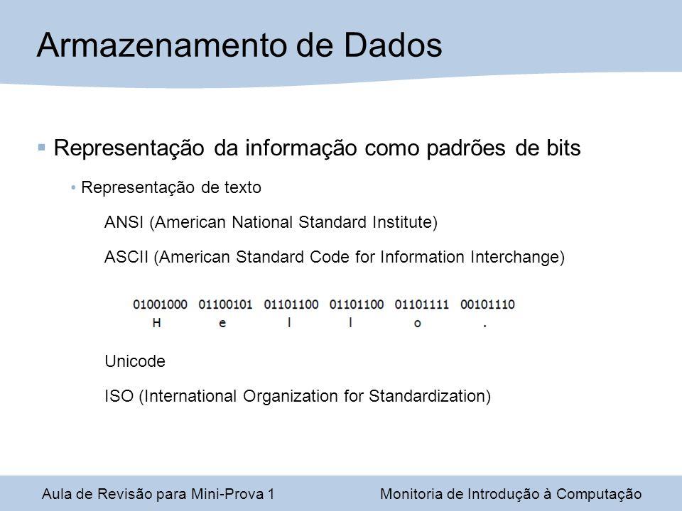 Aula de Revisão para Mini-Prova 1Monitoria de Introdução à Computação Armazenamento de Dados Representação da informação como padrões de bits Represen