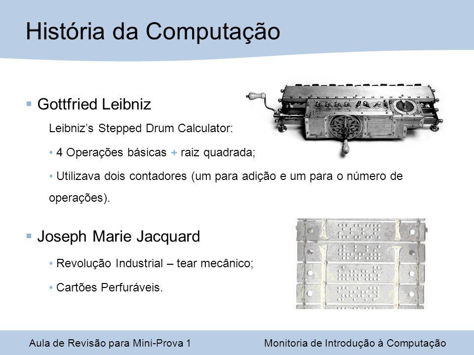 Aula de Revisão para Mini-Prova 1Monitoria de Introdução à Computação História da Computação Gottfried Leibniz Leibnizs Stepped Drum Calculator: 4 Ope