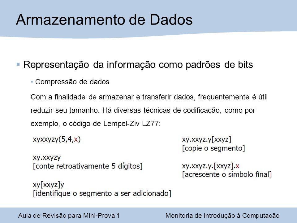 Aula de Revisão para Mini-Prova 1Monitoria de Introdução à Computação Armazenamento de Dados Representação da informação como padrões de bits Compress