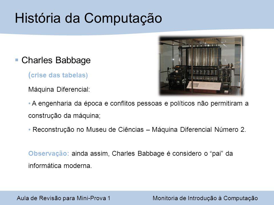Aula de Revisão para Mini-Prova 1Monitoria de Introdução à Computação História da Computação Scheutz Primeira Máquina Diferencial; Segunda Máquina Diferencial.