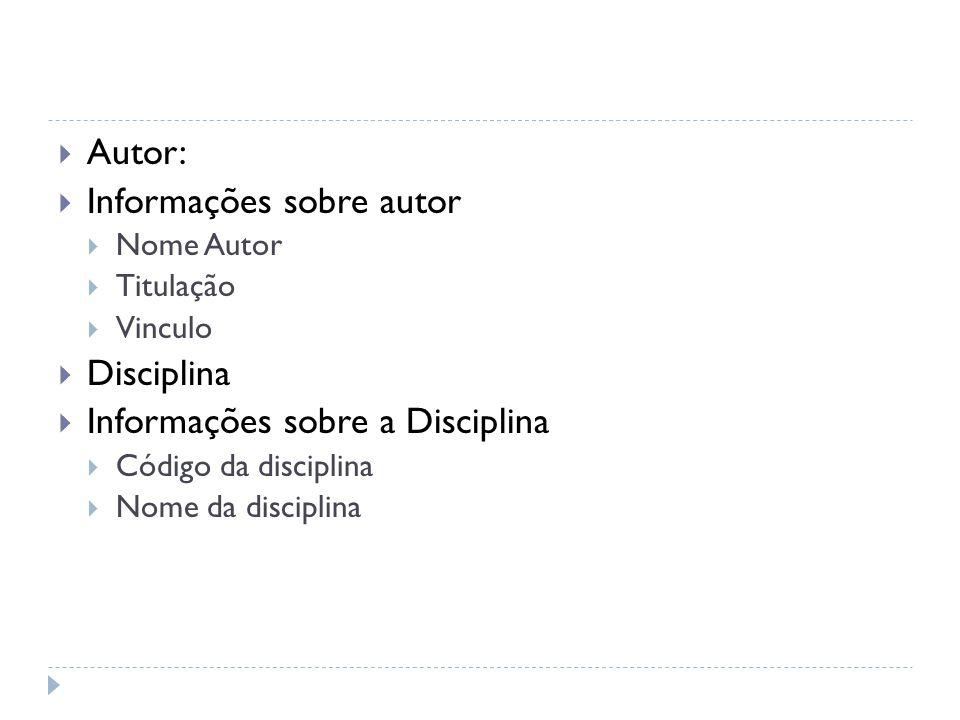 Autor: Informações sobre autor Nome Autor Titulação Vinculo Disciplina Informações sobre a Disciplina Código da disciplina Nome da disciplina