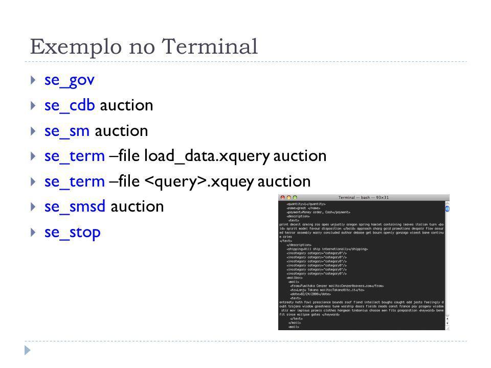 Exemplo no Terminal se_gov se_cdb auction se_sm auction se_term –file load_data.xquery auction se_term –file.xquey auction se_smsd auction se_stop