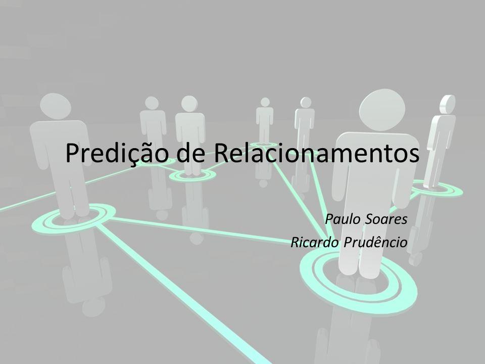 Predição de Relacionamentos Paulo Soares Ricardo Prudêncio