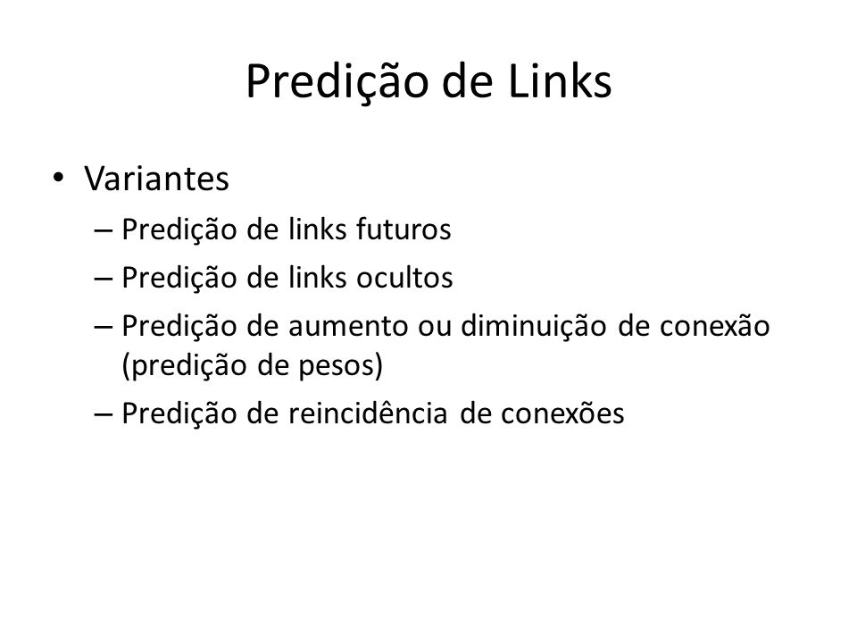 Predição de Links Variantes – Predição de links futuros – Predição de links ocultos – Predição de aumento ou diminuição de conexão (predição de pesos)