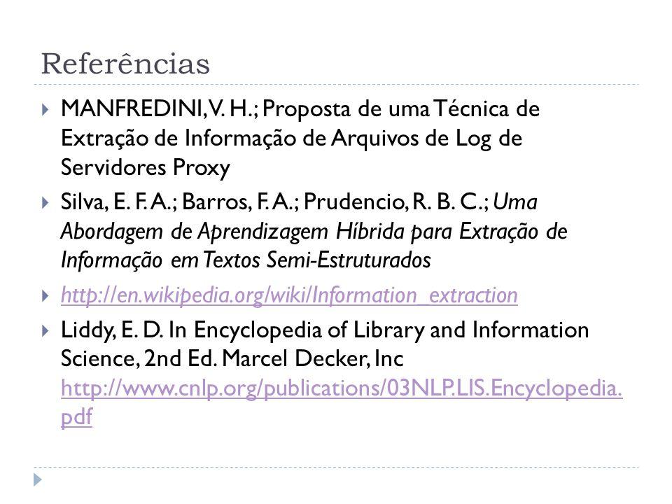 Referências MANFREDINI, V. H.; Proposta de uma Técnica de Extração de Informação de Arquivos de Log de Servidores Proxy Silva, E. F. A.; Barros, F. A.