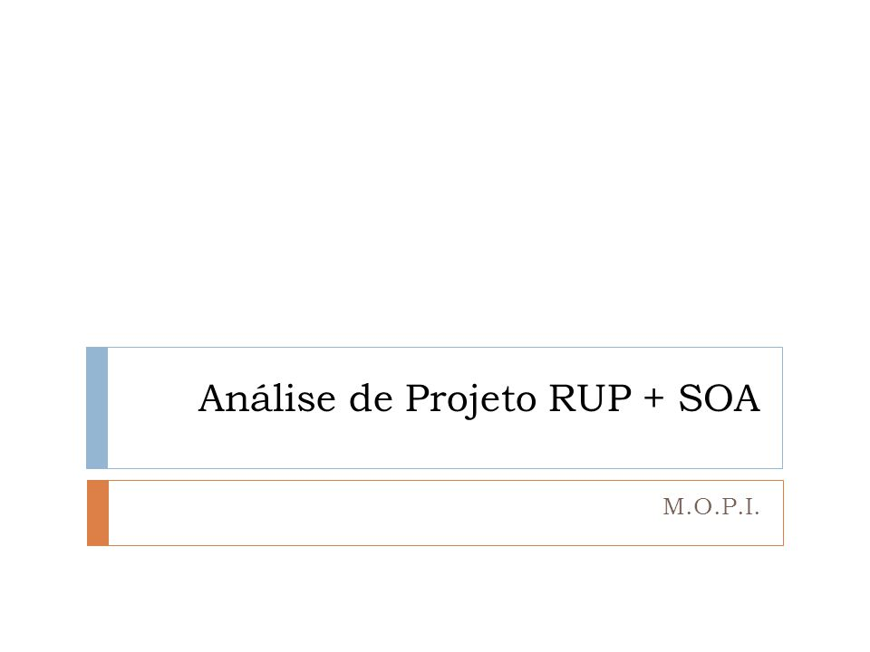 Análise de Projeto RUP + SOA M.O.P.I.