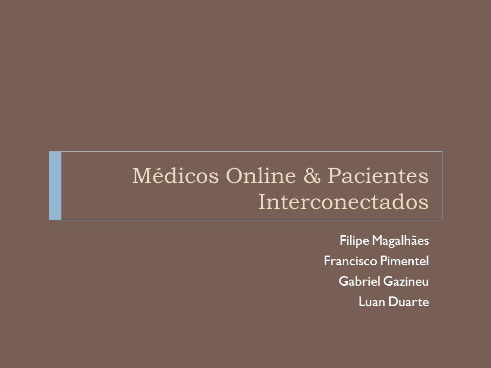 Médicos Online & Pacientes Interconectados Filipe Magalhães Francisco Pimentel Gabriel Gazineu Luan Duarte