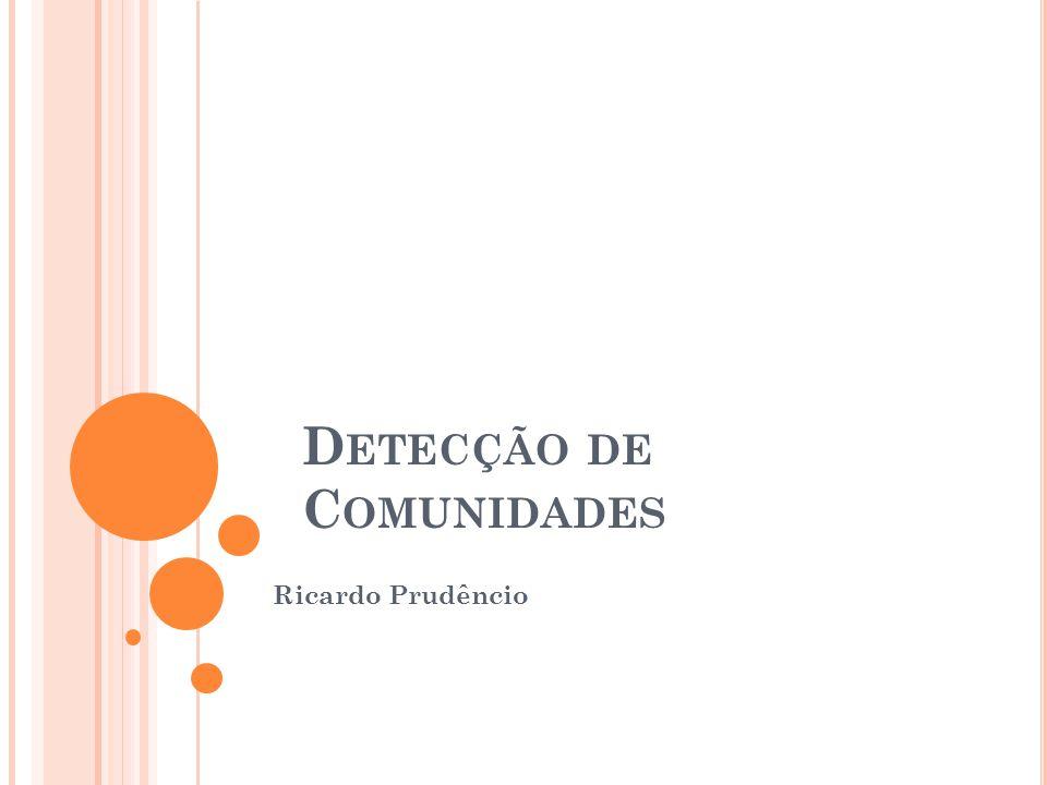 D ETECÇÃO DE C OMUNIDADES Ricardo Prudêncio