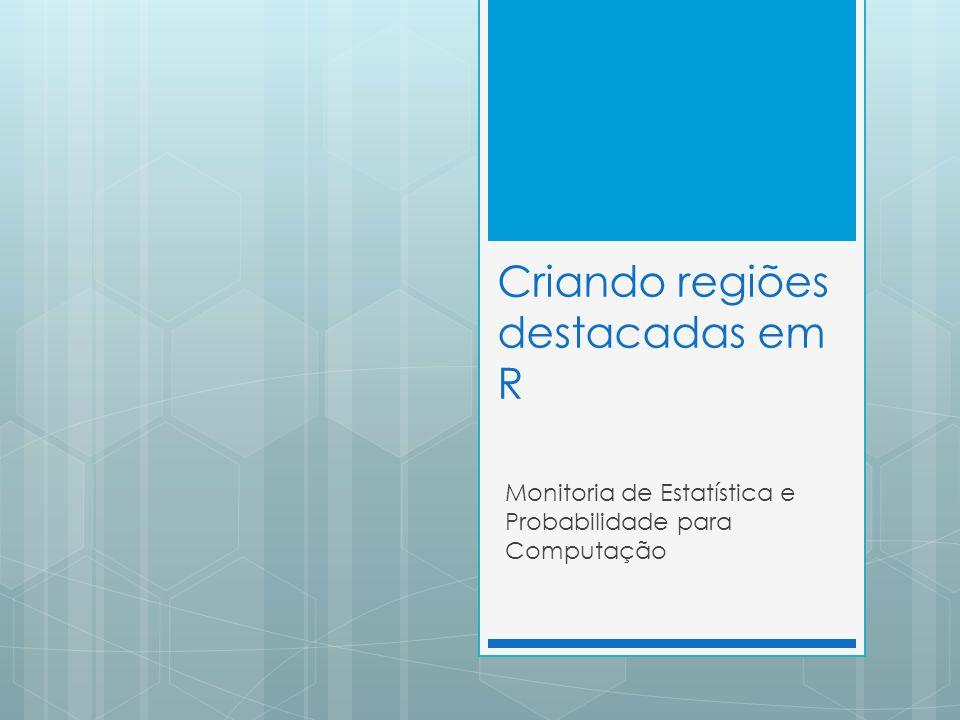 Criando regiões destacadas em R Monitoria de Estatística e Probabilidade para Computação