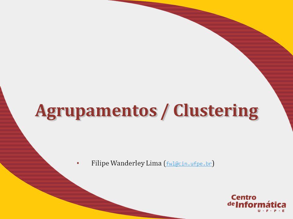 K-Means Escolha inicial dos centros: Aleatória.Cálculo da Distância: Distância Euclidiana.