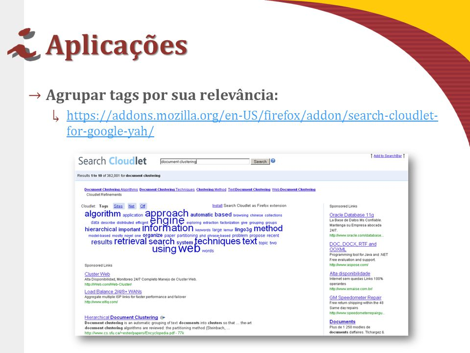Aplicações Agrupar tags por sua relevância: https://addons.mozilla.org/en-US/firefox/addon/search-cloudlet- for-google-yah/https://addons.mozilla.org/en-US/firefox/addon/search-cloudlet- for-google-yah/