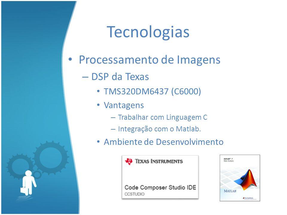 Processamento de Imagens – DSP da Texas TMS320DM6437 (C6000) Vantagens – Trabalhar com Linguagem C – Integração com o Matlab. Ambiente de Desenvolvime