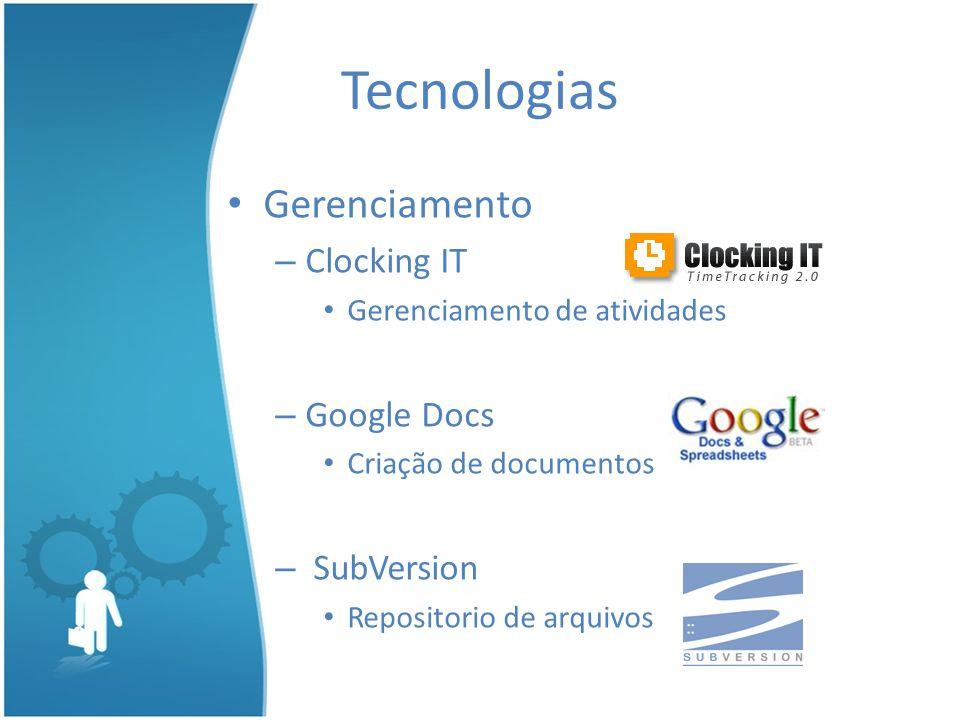 Gerenciamento – Clocking IT Gerenciamento de atividades – Google Docs Criação de documentos – SubVersion Repositorio de arquivos Tecnologias