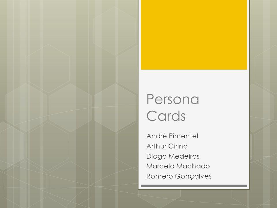 Persona Cards André Pimentel Arthur Cirino Diogo Medeiros Marcelo Machado Romero Gonçalves