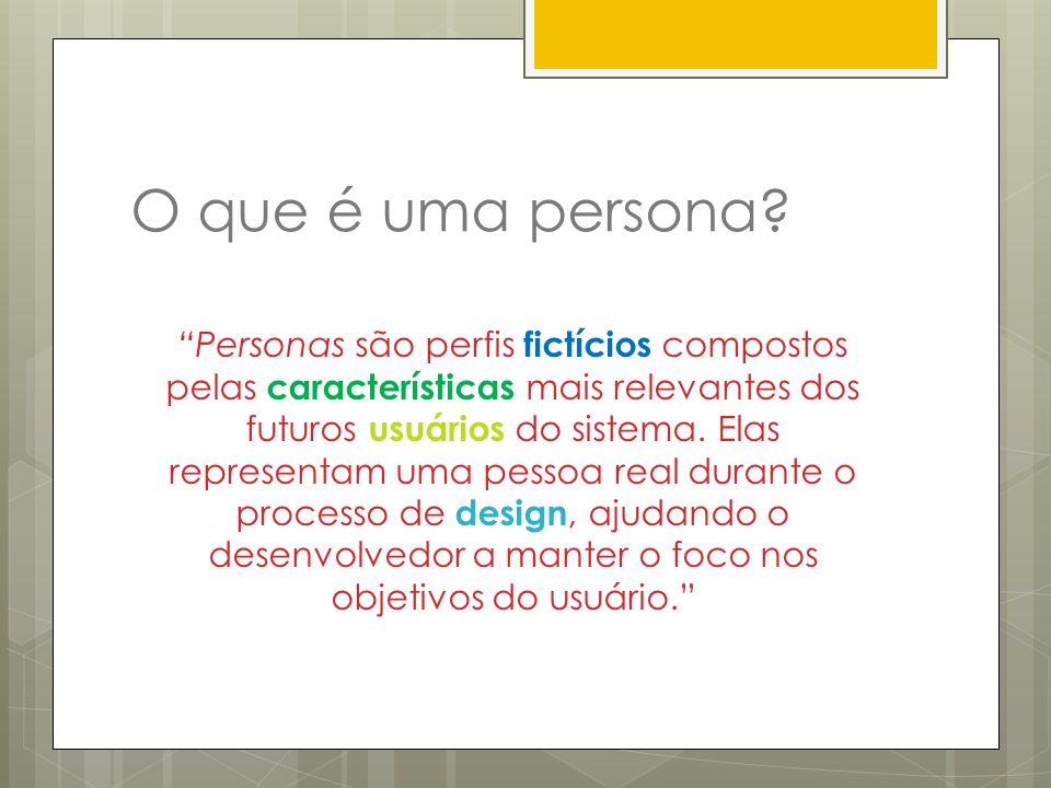 O que é uma persona? Personas são perfis fictícios compostos pelas características mais relevantes dos futuros usuários do sistema. Elas representam u