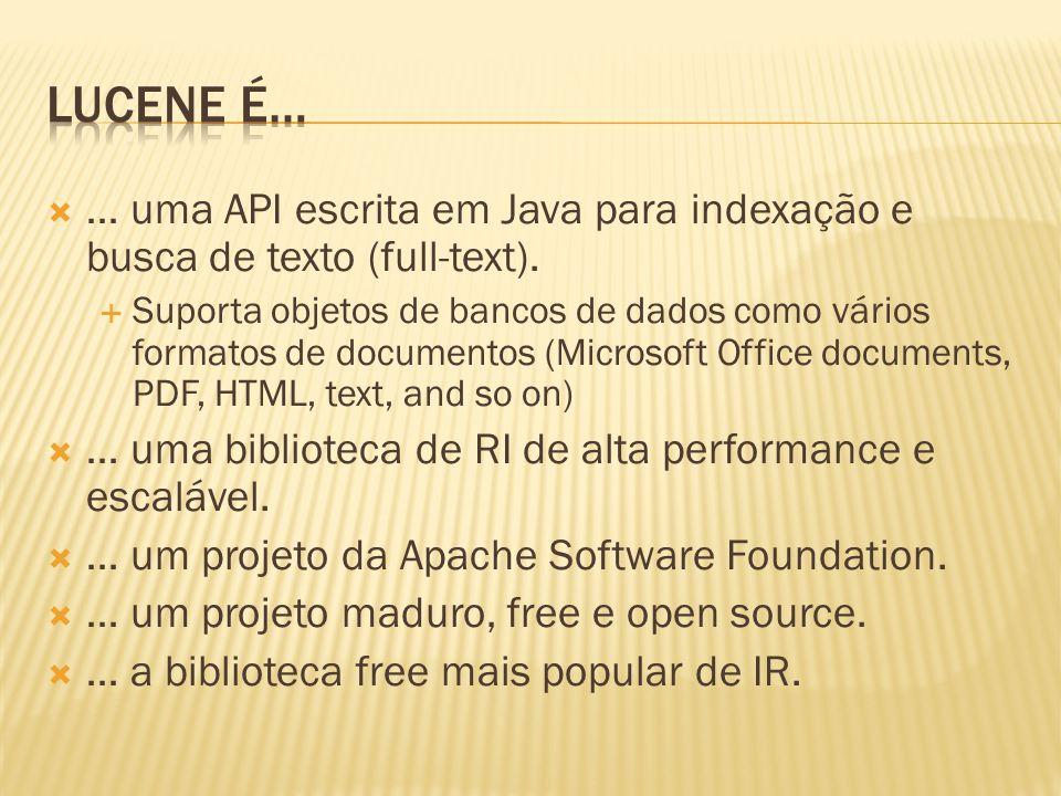 … uma API escrita em Java para indexação e busca de texto (full-text). Suporta objetos de bancos de dados como vários formatos de documentos (Microsof