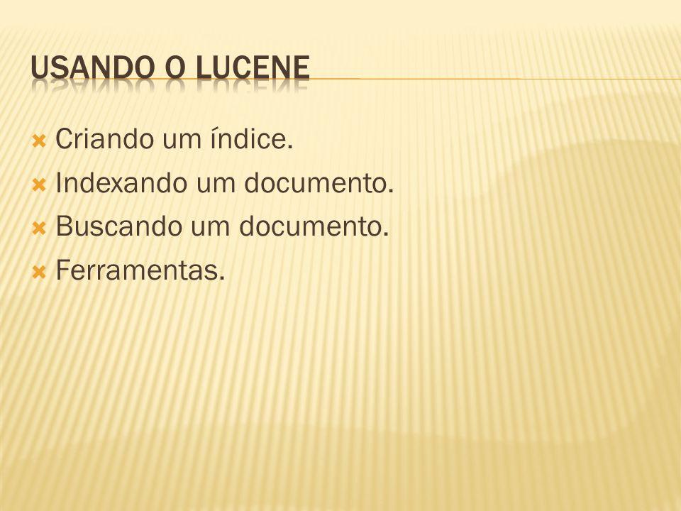 Criando um índice. Indexando um documento. Buscando um documento. Ferramentas.