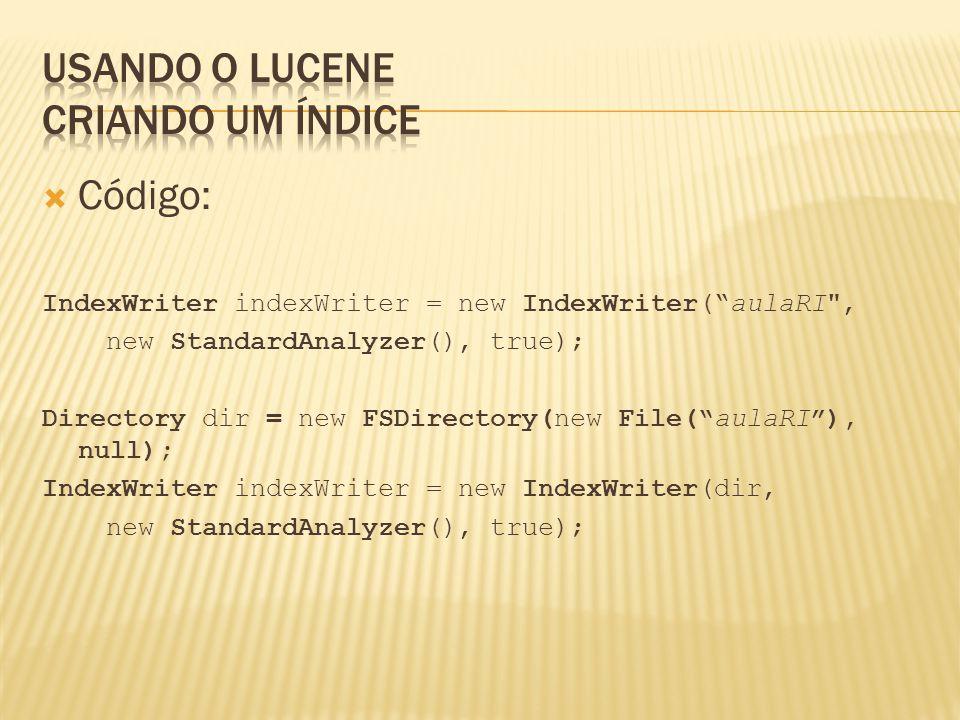Código: IndexWriter indexWriter = new IndexWriter(aulaRI