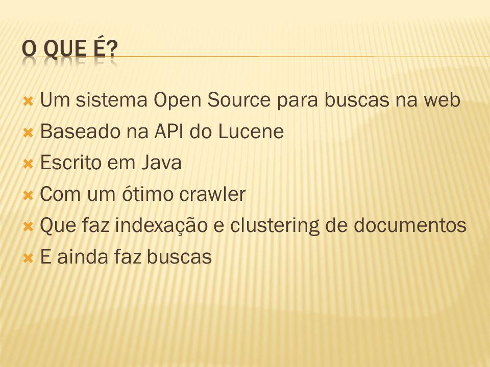Um sistema Open Source para buscas na web Baseado na API do Lucene Escrito em Java Com um ótimo crawler Que faz indexação e clustering de documentos E