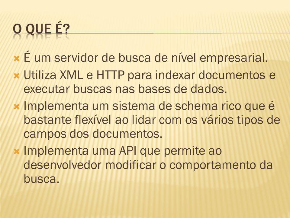 É um servidor de busca de nível empresarial. Utiliza XML e HTTP para indexar documentos e executar buscas nas bases de dados. Implementa um sistema de