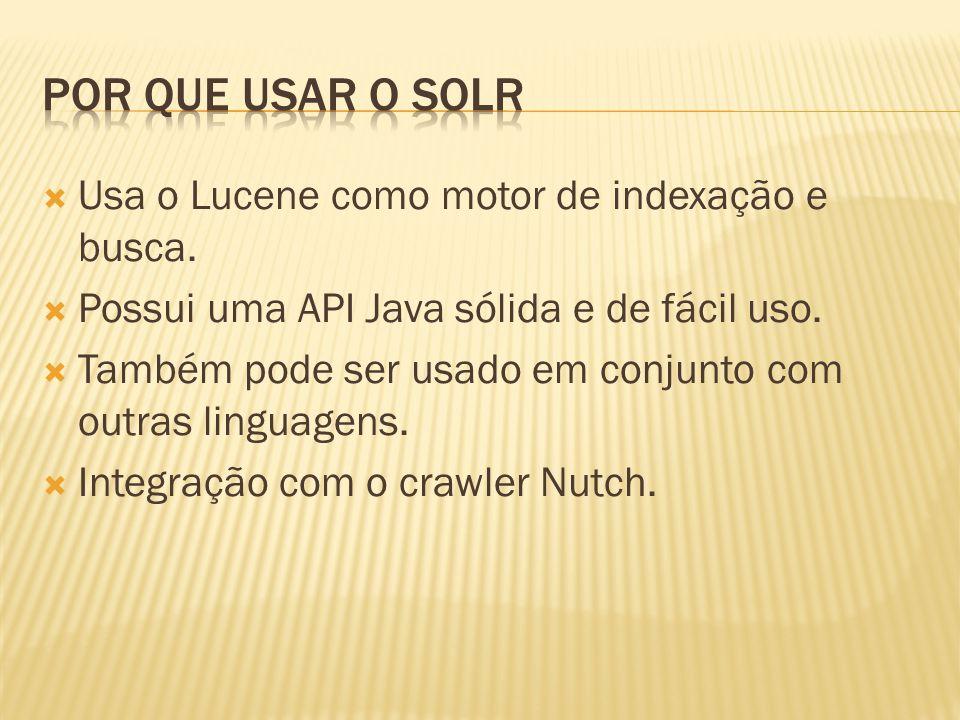 Usa o Lucene como motor de indexação e busca. Possui uma API Java sólida e de fácil uso. Também pode ser usado em conjunto com outras linguagens. Inte